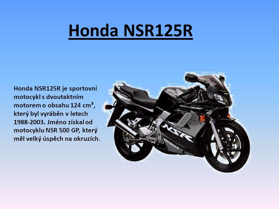 Honda NSR125R Honda NSR125R je sportovní motocykl s dvoutaktním motorem o obsahu 124 cm³, který byl vyráběn v letech 1988-2003.