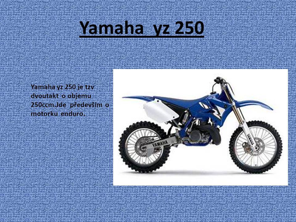Yamaha yz 250 Yamaha yz 250 je tzv dvoutakt o objemu 250ccm.Jde především o motorku enduro.