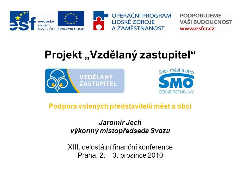 """Projekt """"Vzdělaný zastupitel Podpora volených představitelů měst a obcí Jaromír Jech výkonný místopředseda Svazu XIII."""
