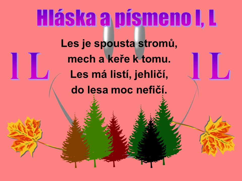 Les je spousta stromů, mech a keře k tomu. Les má listí, jehličí, do lesa moc nefičí.