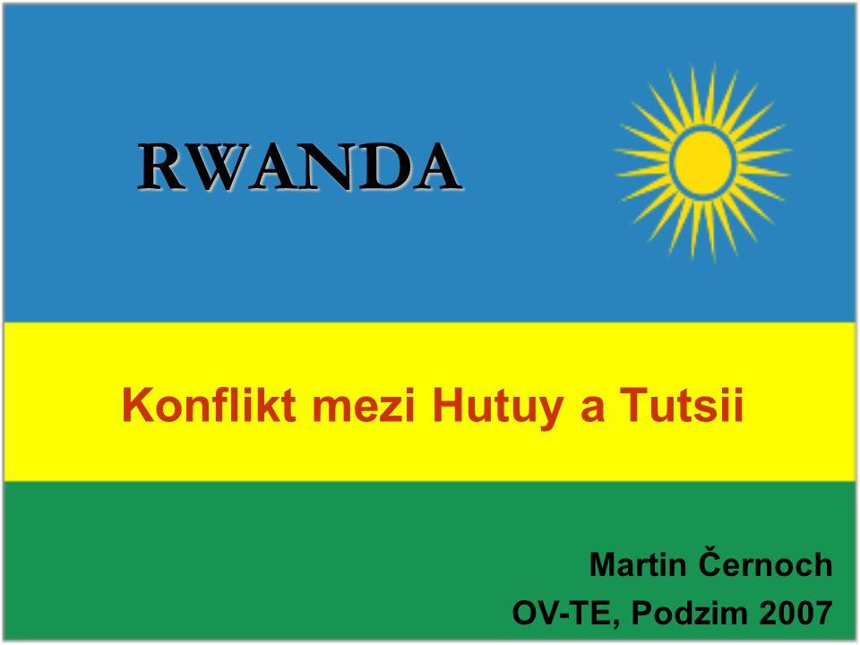 RWANDA Konflikt mezi Hutuy a Tutsii Martin Černoch OV-TE, Podzim 2007