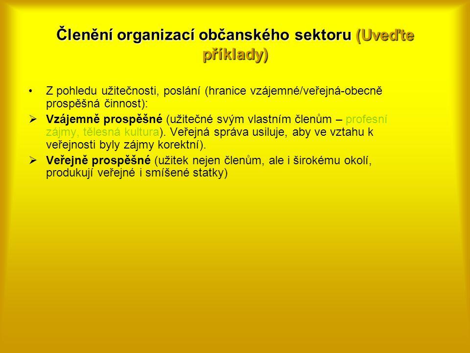 Členění organizací občanského sektoru (Uveďte příklady) Z pohledu užitečnosti, poslání (hranice vzájemné/veřejná-obecně prospěšná činnost):  Vzájemně