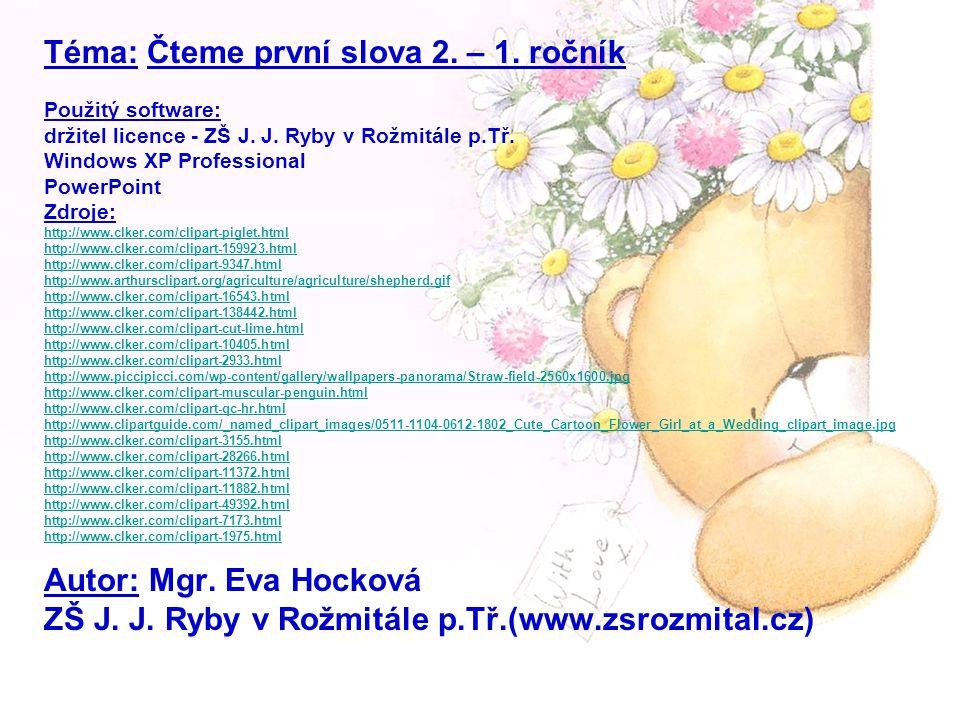 Téma: Čteme první slova 2. – 1. ročník Použitý software: držitel licence - ZŠ J.