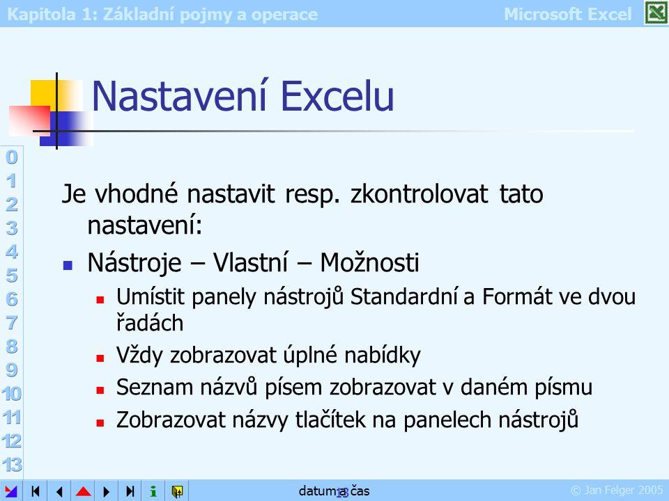 Kapitola 1: Základní pojmy a operace Microsoft Excel © Jan Felger 2005 datum a čas 13 Nastavení Excelu Je vhodné nastavit resp. zkontrolovat tato nast