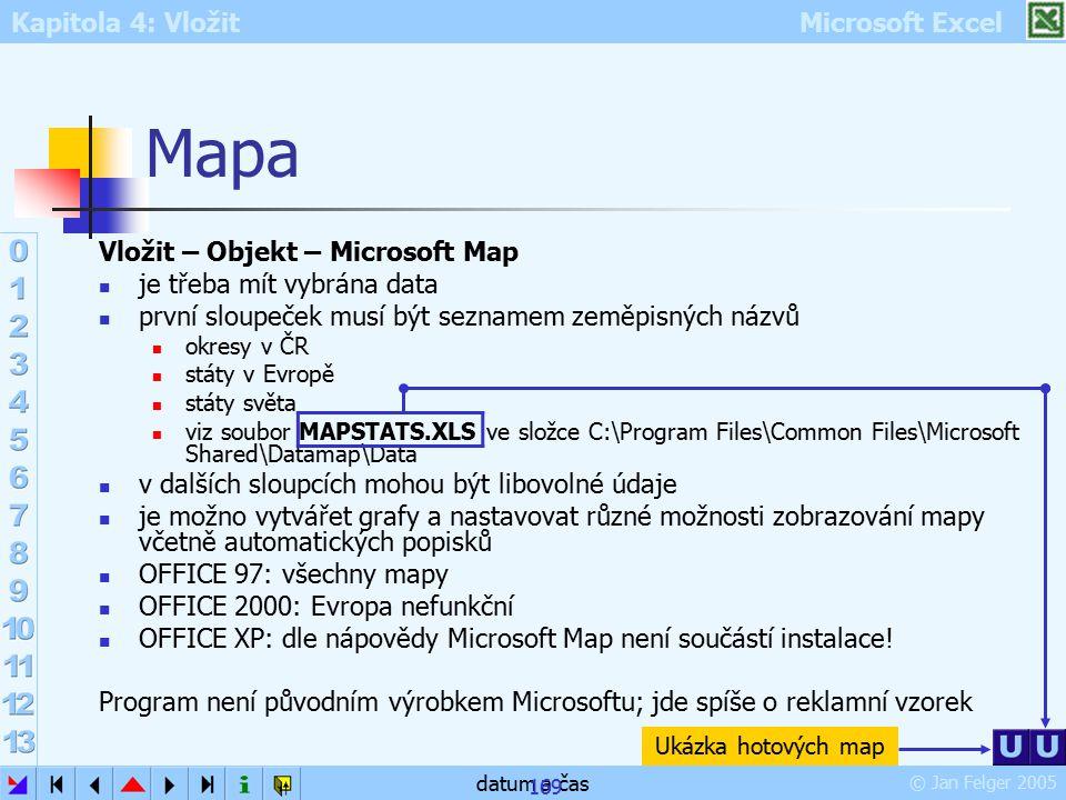 Kapitola 4: Vložit Microsoft Excel © Jan Felger 2005 datum a čas 169 Mapa Vložit – Objekt – Microsoft Map je třeba mít vybrána data první sloupeček mu