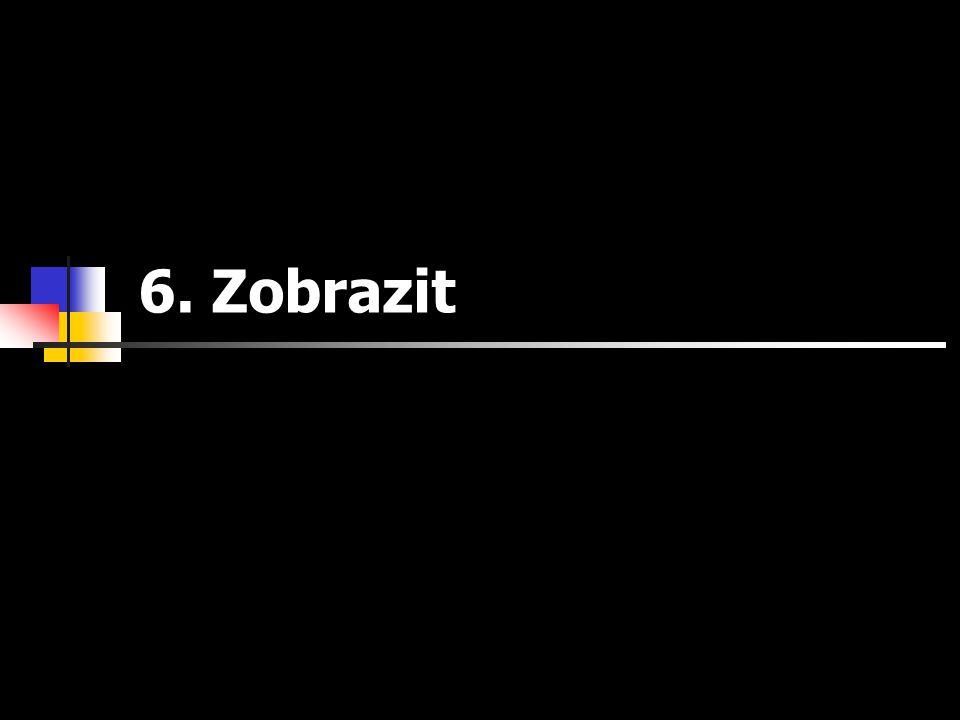 6. Zobrazit
