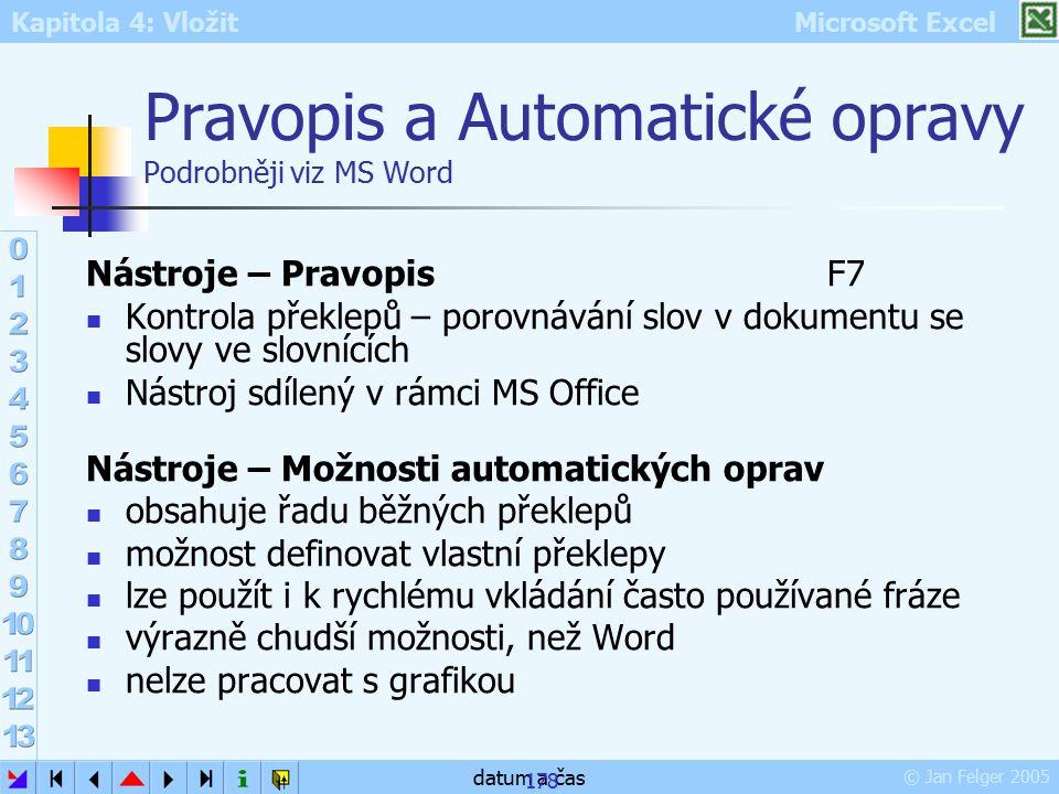 Kapitola 4: Vložit Microsoft Excel © Jan Felger 2005 datum a čas 178 Pravopis a Automatické opravy Podrobněji viz MS Word Nástroje – Pravopis F7 Kontr