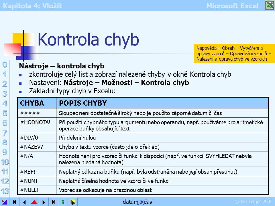 Kapitola 4: Vložit Microsoft Excel © Jan Felger 2005 datum a čas 179 Kontrola chyb Nástroje – kontrola chyb zkontroluje celý list a zobrazí nalezené c