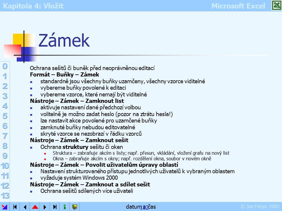 Kapitola 4: Vložit Microsoft Excel © Jan Felger 2005 datum a čas 182 Zámek Ochrana sešitů či buněk před neoprávněnou editací Formát – Buňky – Zámek st