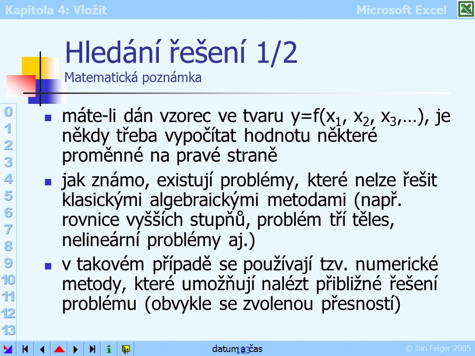 Kapitola 4: Vložit Microsoft Excel © Jan Felger 2005 datum a čas 183 Hledání řešení 1/2 Matematická poznámka máte-li dán vzorec ve tvaru y=f(x 1, x 2,