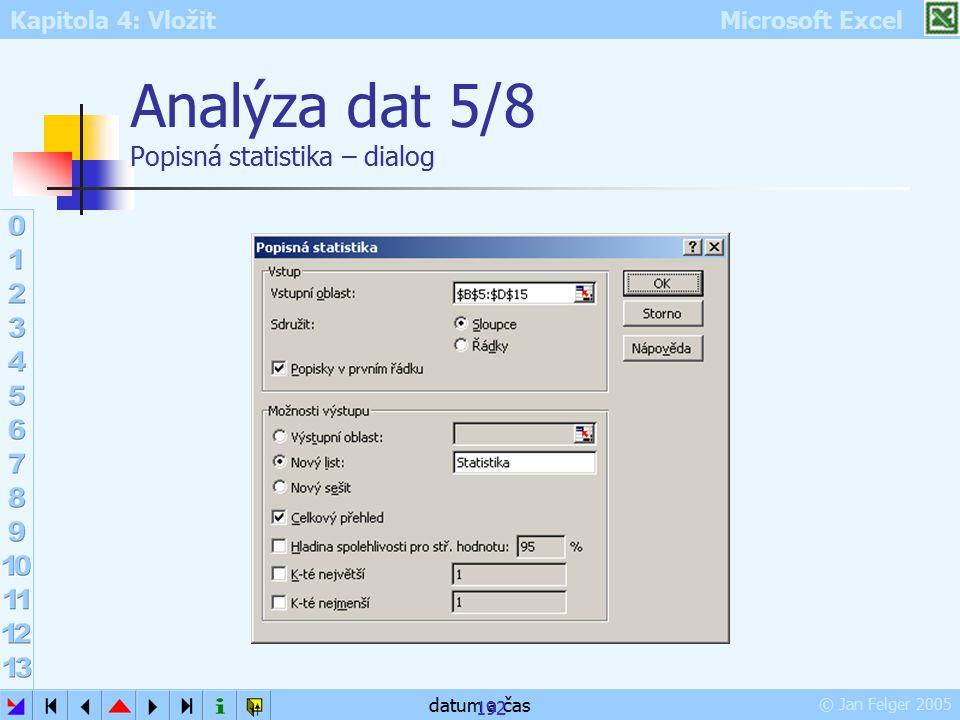 Kapitola 4: Vložit Microsoft Excel © Jan Felger 2005 datum a čas 192 Analýza dat 5/8 Popisná statistika – dialog
