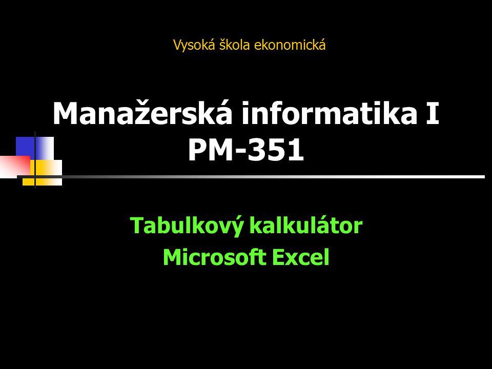 Manažerská informatika I PM-351 Tabulkový kalkulátor Microsoft Excel Vysoká škola ekonomická