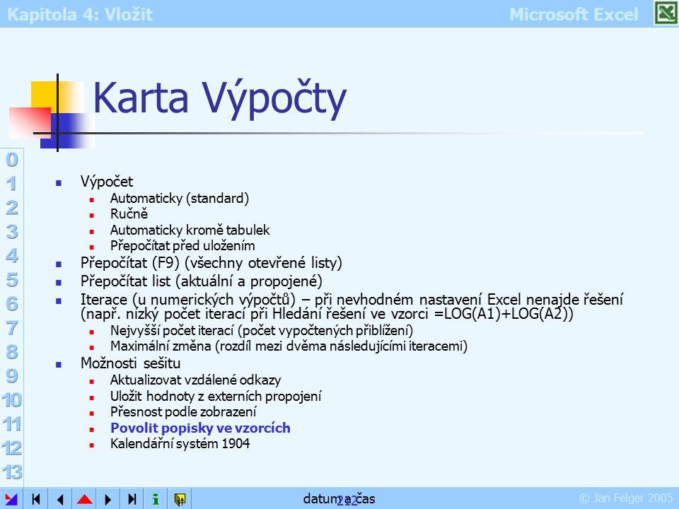 Kapitola 4: Vložit Microsoft Excel © Jan Felger 2005 datum a čas 212 Karta Výpočty Výpočet Automaticky (standard) Ručně Automaticky kromě tabulek Přep