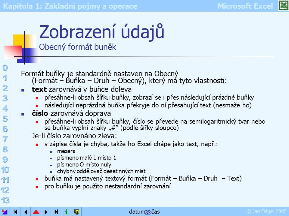 Kapitola 1: Základní pojmy a operace Microsoft Excel © Jan Felger 2005 datum a čas 23 Zobrazení údajů Obecný formát buněk Formát buňky je standardně n
