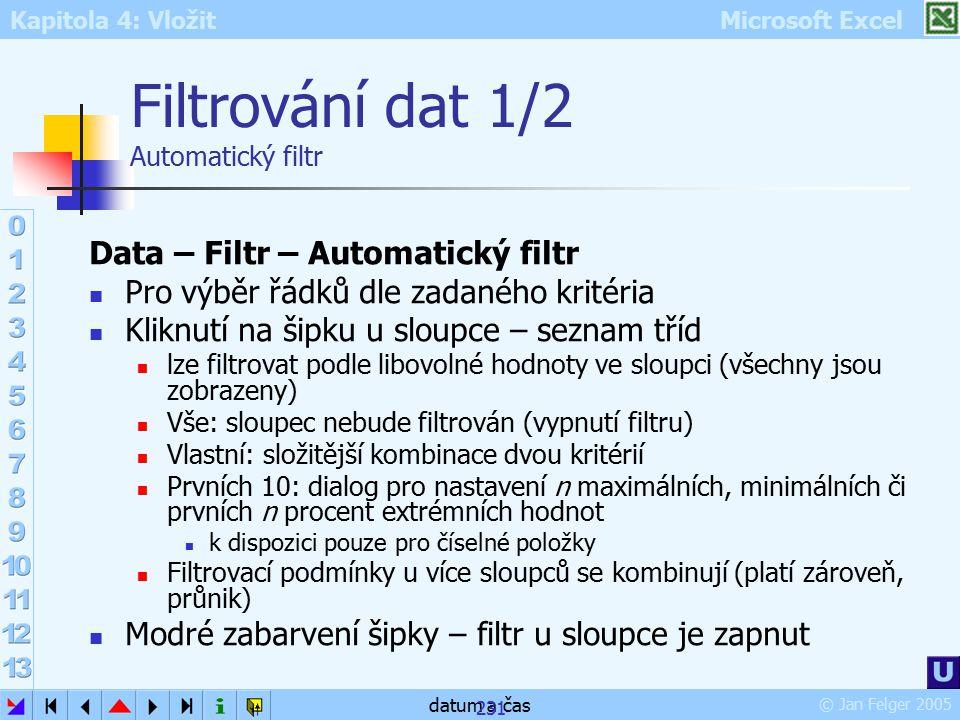 Kapitola 4: Vložit Microsoft Excel © Jan Felger 2005 datum a čas 231 Filtrování dat 1/2 Automatický filtr Data – Filtr – Automatický filtr Pro výběr ř