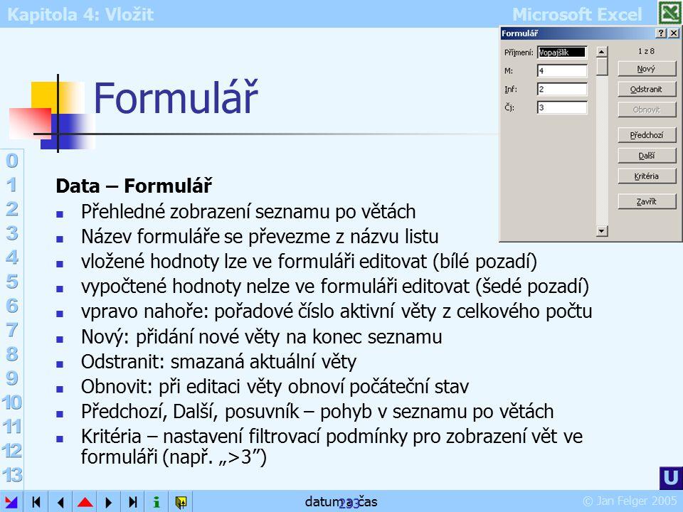 Kapitola 4: Vložit Microsoft Excel © Jan Felger 2005 datum a čas 233 Formulář Data – Formulář Přehledné zobrazení seznamu po větách Název formuláře se