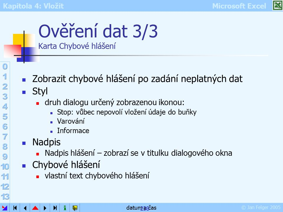 Kapitola 4: Vložit Microsoft Excel © Jan Felger 2005 datum a čas 238 Ověření dat 3/3 Karta Chybové hlášení Zobrazit chybové hlášení po zadání neplatný