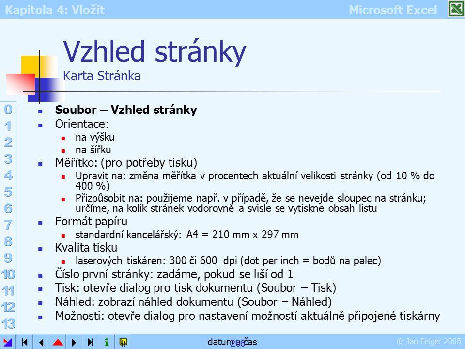Kapitola 4: Vložit Microsoft Excel © Jan Felger 2005 datum a čas 266 Vzhled stránky Karta Stránka Soubor – Vzhled stránky Orientace: na výšku na šířku