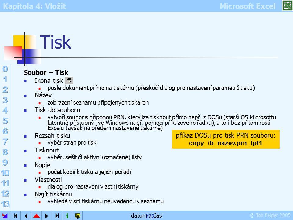 Kapitola 4: Vložit Microsoft Excel © Jan Felger 2005 datum a čas 272 Tisk Soubor – Tisk Ikona tisk pošle dokument přímo na tiskárnu (přeskočí dialog p