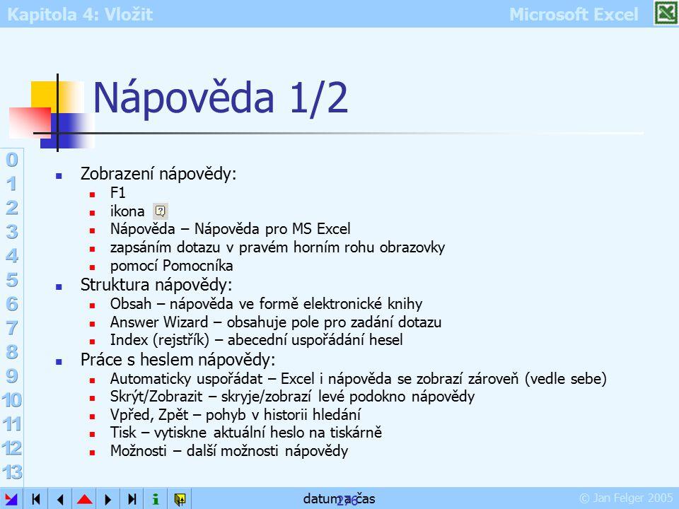 Kapitola 4: Vložit Microsoft Excel © Jan Felger 2005 datum a čas 276 Nápověda 1/2 Zobrazení nápovědy: F1 ikona Nápověda – Nápověda pro MS Excel zapsán