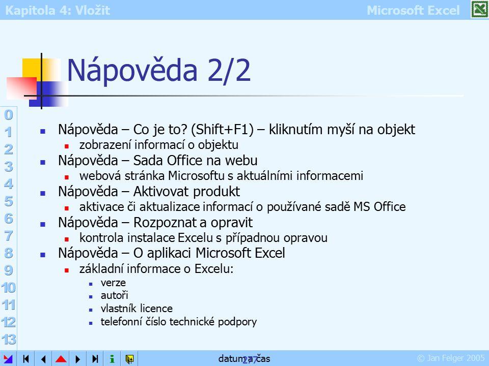 Kapitola 4: Vložit Microsoft Excel © Jan Felger 2005 datum a čas 277 Nápověda 2/2 Nápověda – Co je to? (Shift+F1) – kliknutím myší na objekt zobrazení