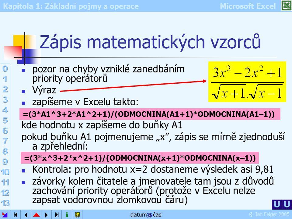 Kapitola 1: Základní pojmy a operace Microsoft Excel © Jan Felger 2005 datum a čas 39 Zápis matematických vzorců pozor na chyby vzniklé zanedbáním pri