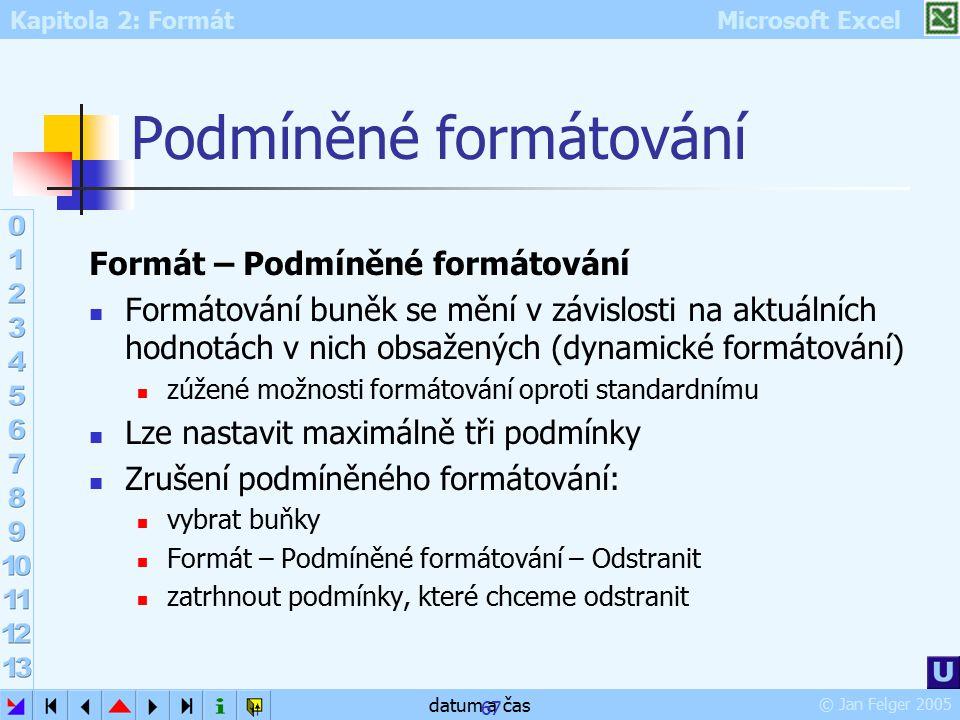 Kapitola 2: Formát Microsoft Excel © Jan Felger 2005 datum a čas 67 Podmíněné formátování Formát – Podmíněné formátování Formátování buněk se mění v z