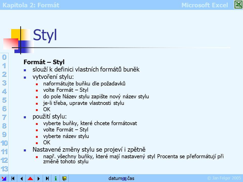 Kapitola 2: Formát Microsoft Excel © Jan Felger 2005 datum a čas 68 Styl Formát – Styl slouží k definici vlastních formátů buněk vytvoření stylu: nafo
