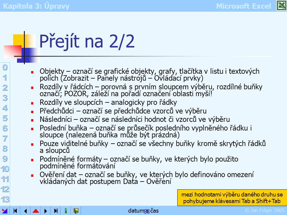 Kapitola 3: Úpravy Microsoft Excel © Jan Felger 2005 datum a čas 88 Přejít na 2/2 Objekty – označí se grafické objekty, grafy, tlačítka v listu i text