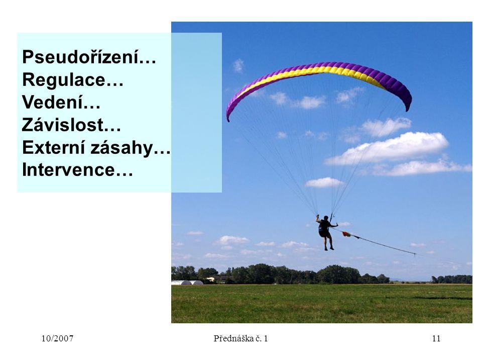 10/2007Přednáška č. 111 Pseudořízení… Regulace… Vedení… Závislost… Externí zásahy… Intervence…