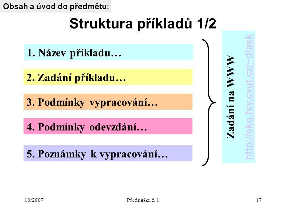 10/2007Přednáška č. 117 Struktura příkladů 1/2 Obsah a úvod do předmětu: 1.