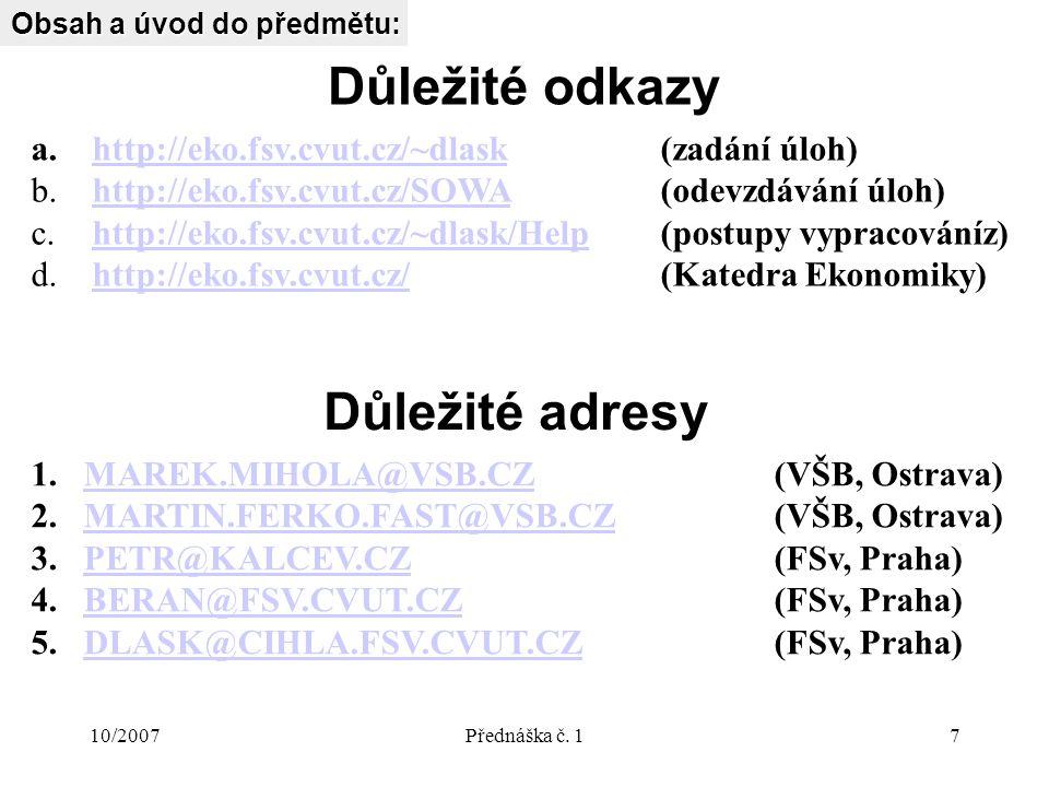 10/2007Přednáška č. 17 Důležité odkazy Obsah a úvod do předmětu: a.