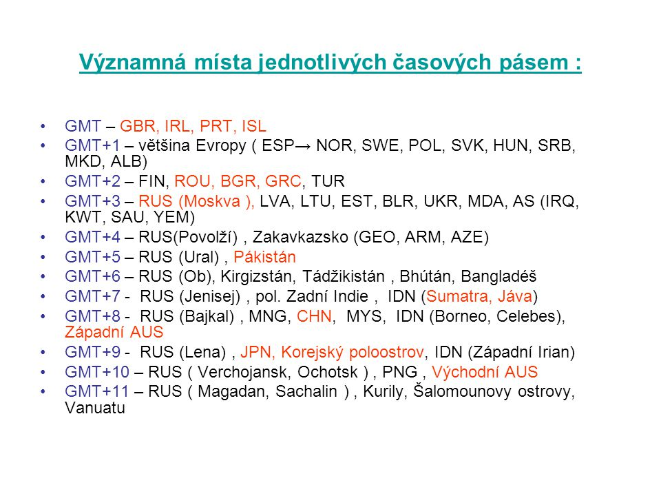 Významná místa jednotlivých časových pásem : GMT – GBR, IRL, PRT, ISL GMT+1 – většina Evropy ( ESP→ NOR, SWE, POL, SVK, HUN, SRB, MKD, ALB) GMT+2 – FI