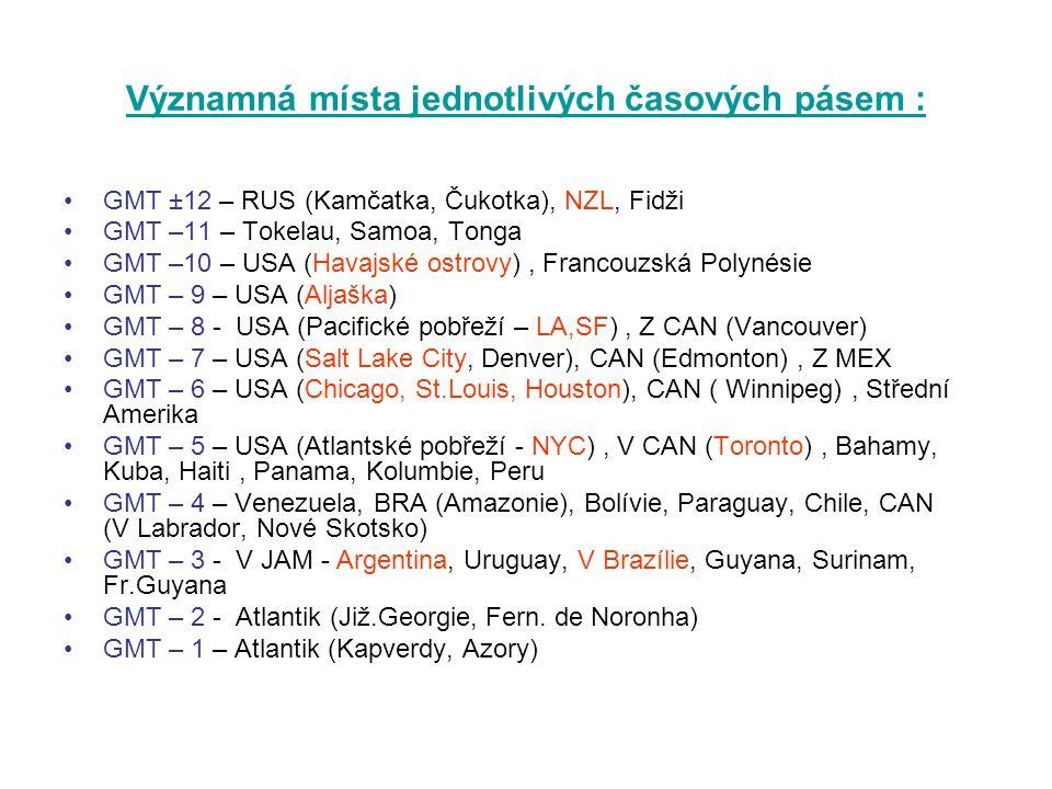 Významná místa jednotlivých časových pásem : GMT ±12 – RUS (Kamčatka, Čukotka), NZL, Fidži GMT –11 – Tokelau, Samoa, Tonga GMT –10 – USA (Havajské ost