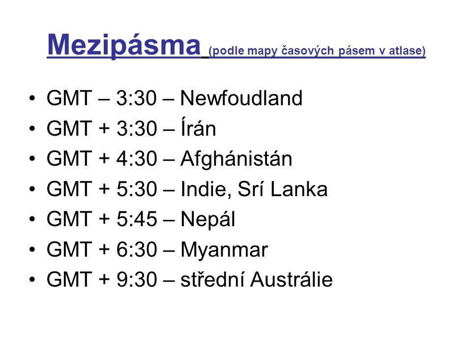 Mezipásma (podle mapy časových pásem v atlase) GMT – 3:30 – Newfoudland GMT + 3:30 – Írán GMT + 4:30 – Afghánistán GMT + 5:30 – Indie, Srí Lanka GMT +