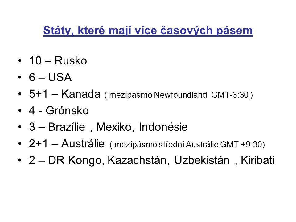 Státy, které mají více časových pásem 10 – Rusko 6 – USA 5+1 – Kanada ( mezipásmo Newfoundland GMT-3:30 ) 4 - Grónsko 3 – Brazílie, Mexiko, Indonésie