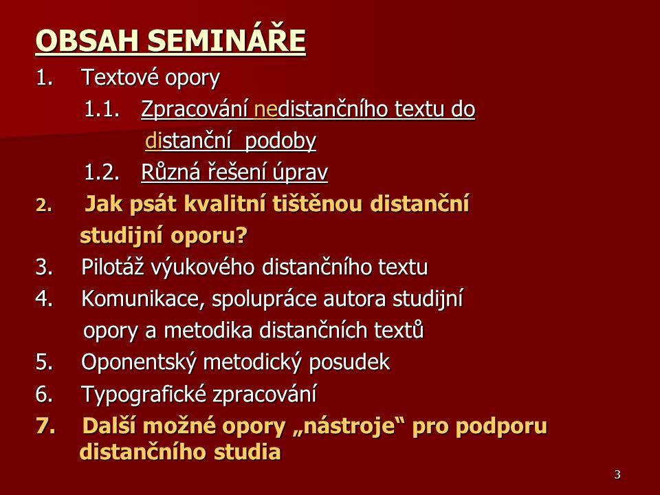3 OBSAH SEMINÁŘE 1.Textové opory 1.1. Zpracování nedistančního textu do 1.1.