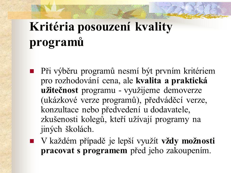 Kritéria posouzení kvality programů Při výběru programů nesmí být prvním kritériem pro rozhodování cena, ale kvalita a praktická užitečnost programu - využijeme demoverze (ukázkové verze programů), předváděcí verze, konzultace nebo předvedení u dodavatele, zkušenosti kolegů, kteří užívají programy na jiných školách.