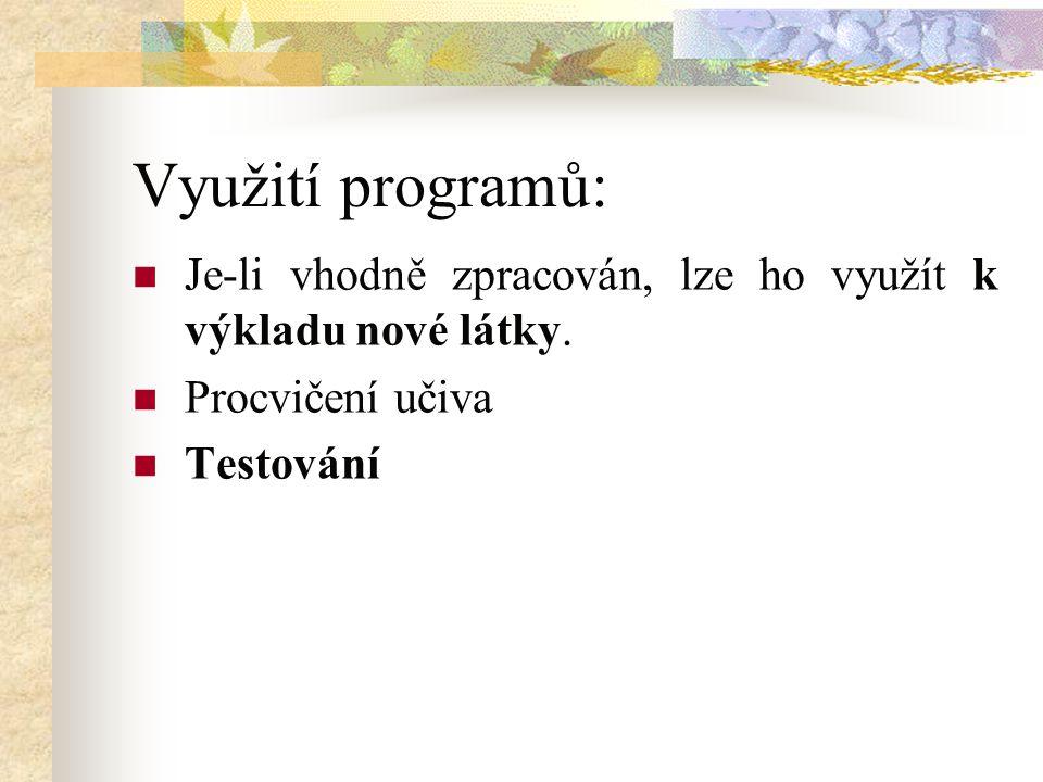 Využití programů: Je-li vhodně zpracován, lze ho využít k výkladu nové látky.