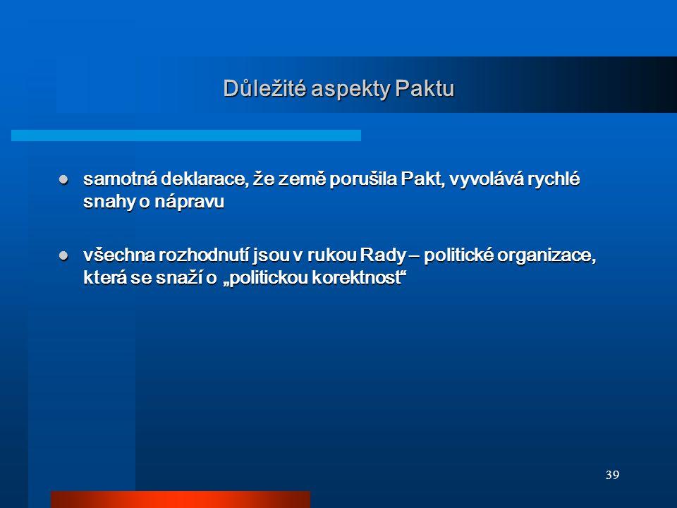 39 Důležité aspekty Paktu samotná deklarace, že země porušila Pakt, vyvolává rychlé snahy o nápravu samotná deklarace, že země porušila Pakt, vyvolává