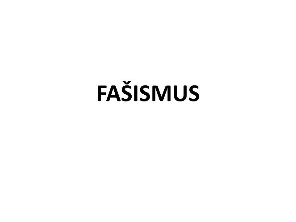 Fašismus pravicový extremismus v čele státu silný vůdce demokratické prvky jsou veřejně odstraněny veřejně popírá rovnost lidí před zákonem silný nacionalismus zakladatelem fašismu byl Benito Mussolini