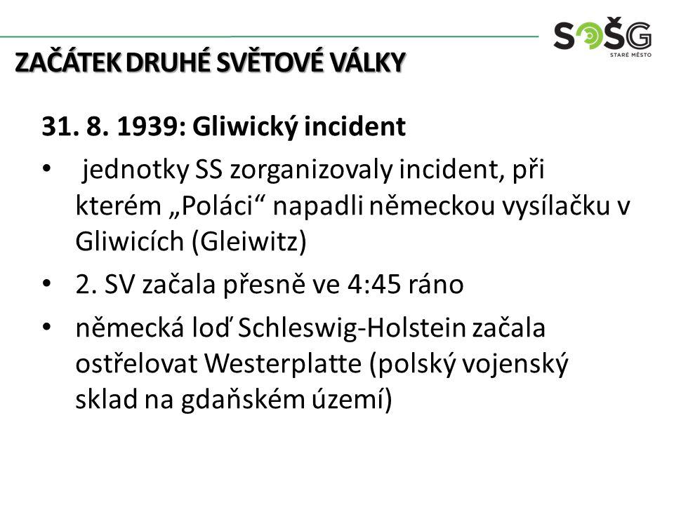 """ZAČÁTEK DRUHÉ SVĚTOVÉ VÁLKY 31. 8. 1939: Gliwický incident jednotky SS zorganizovaly incident, při kterém """"Poláci"""" napadli německou vysílačku v Gliwic"""