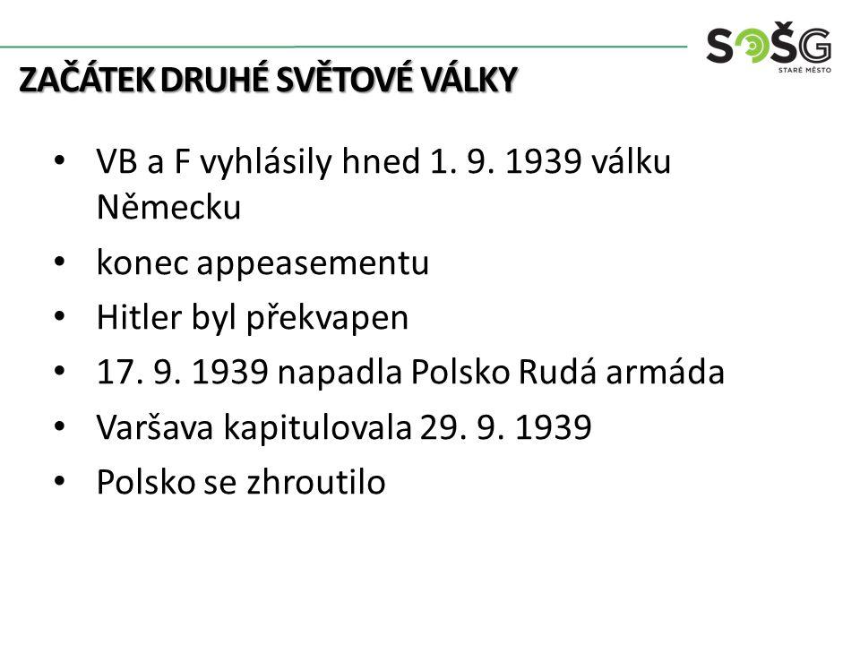 ZAČÁTEK DRUHÉ SVĚTOVÉ VÁLKY VB a F vyhlásily hned 1. 9. 1939 válku Německu konec appeasementu Hitler byl překvapen 17. 9. 1939 napadla Polsko Rudá arm