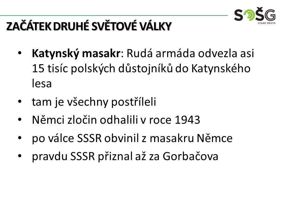 ZAČÁTEK DRUHÉ SVĚTOVÉ VÁLKY Katynský masakr: Rudá armáda odvezla asi 15 tisíc polských důstojníků do Katynského lesa tam je všechny postříleli Němci z