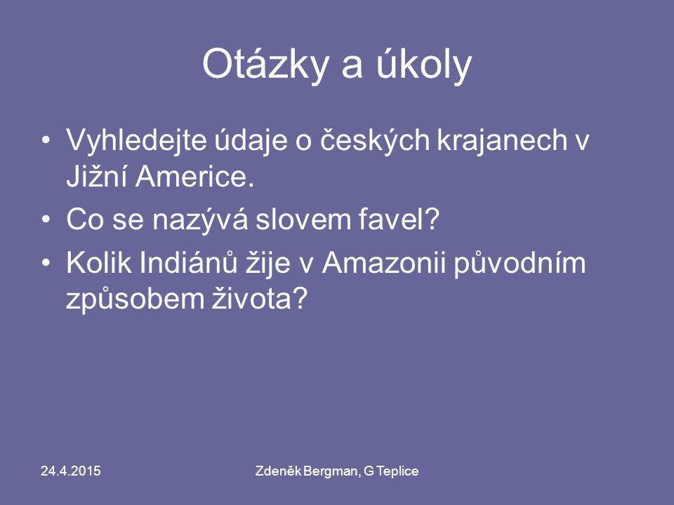 Otázky a úkoly Vyhledejte údaje o českých krajanech v Jižní Americe. Co se nazývá slovem favel? Kolik Indiánů žije v Amazonii původním způsobem života