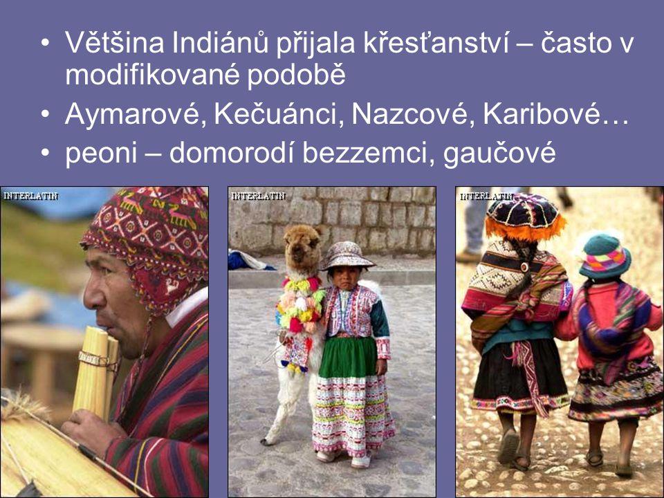 24.4.2015Zdeněk Bergman, G Teplice Většina Indiánů přijala křesťanství – často v modifikované podobě Aymarové, Kečuánci, Nazcové, Karibové… peoni – do