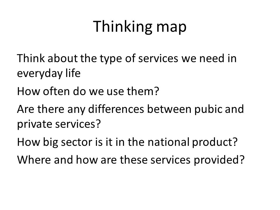 Thinking map Think about the type of services we need in everyday life How often do we use them.