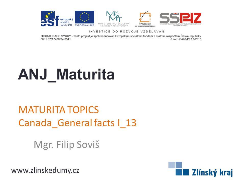 MATURITA TOPICS Canada_General facts I_13 Mgr. Filip Soviš ANJ_Maturita www.zlinskedumy.cz