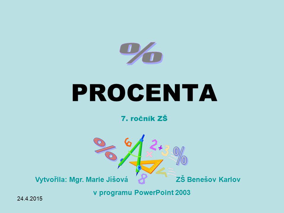 24.4.2015 PROCENTA Vytvořila: Mgr. Marie Jíšová v programu PowerPoint 2003 ZŠ Benešov Karlov 7. ročník ZŠ