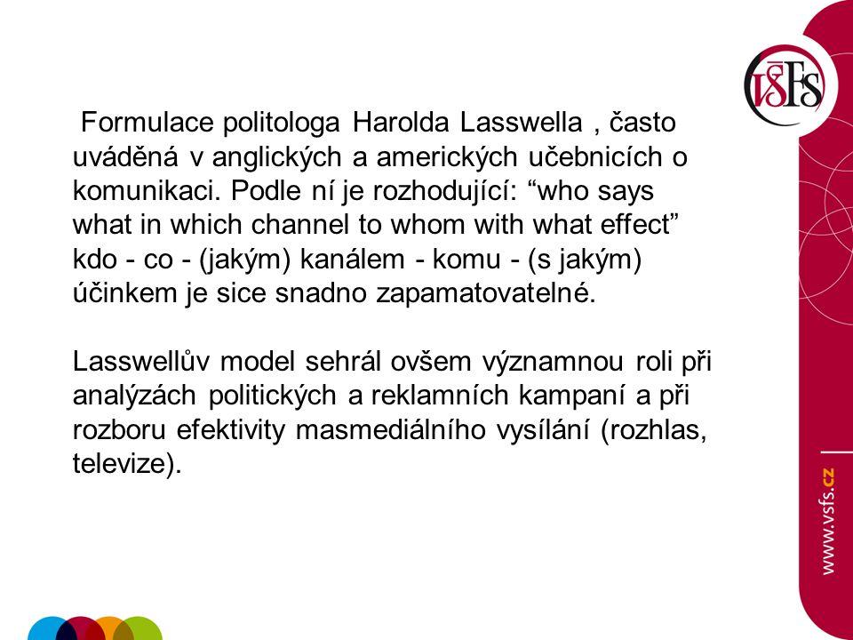 """Formulace politologa Harolda Lasswella, často uváděná v anglických a amerických učebnicích o komunikaci. Podle ní je rozhodující: """"who says what in wh"""